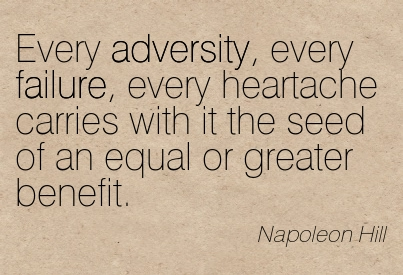 every-adversity-every-failure-every-heartache-carries-with-it-the-seed-of-an-equal-or-greater-benefit-napoleon-hill