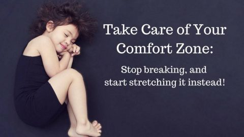 Take Care of your Comfort Zone: Stop breaking and start stretching it.