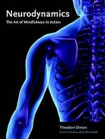 Neurodynamics: The Art of Mindfulness in Action by Theodore Dimon