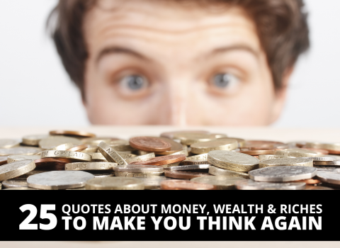 25 Quotes about money, wealth riches to make you think again by The Best You