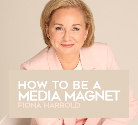 How to be a Media Magnet by Fiona Harrold