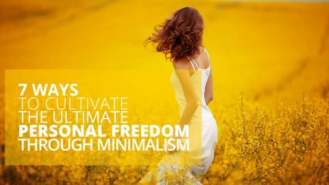7 Ways To Cultivate The Ultimate Personal Freedom Through Minimalism by Alex Shalman