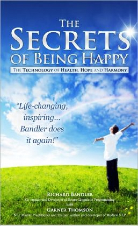 Book Review – The Secrets of Being Happy by Richard Bandler and Garner Thomson