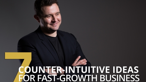 7 Counter-Intuitive Ideas For Fast-Growth Business by Daniel Priestley
