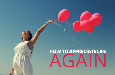 How to Appreciate Life Again by Dennis Do