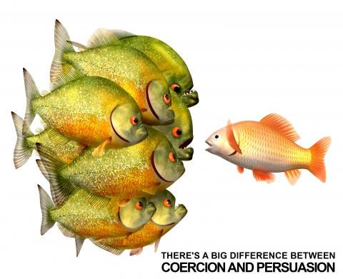 There's a big difference between coercion and persuasion by Bernardo Moya