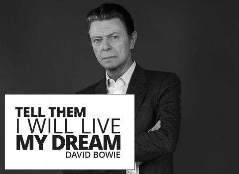 Tell them I will live my dream – David Bowie