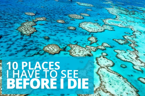 10 Places I Have To See Before I Die by Jeff Nickles