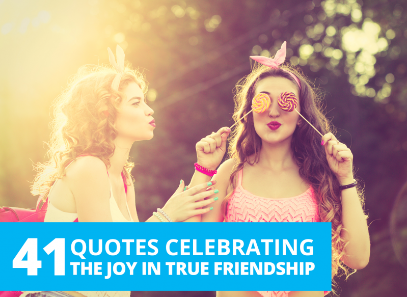 quotes celebrating the joy in true friendship