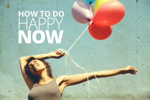 How To Do Happy, now! by Lori Deschene