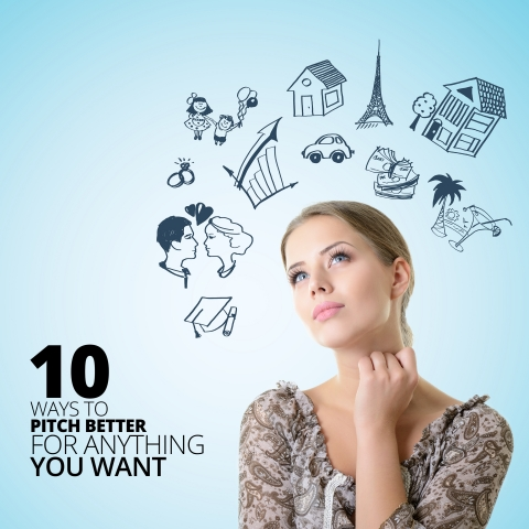 10 Ways To Pitch Better For Anything You Want by Paul Boross