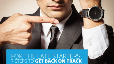 For the late starters. 7 Steps to get back on track.