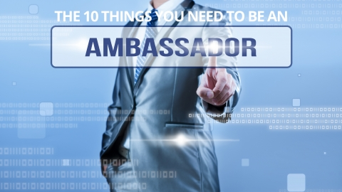 The 10 Things You Need To Be An Ambassador by The Best You