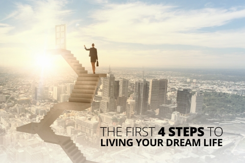 The First 4 Steps To Living Your Dream Life by Iris Barzen