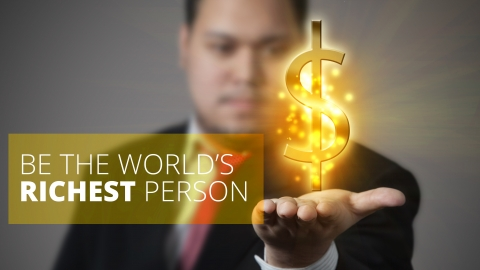 Be the world's richest person- Garrett Gunderson