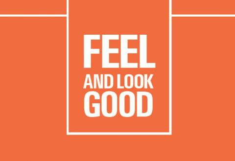 Feel and Look Good