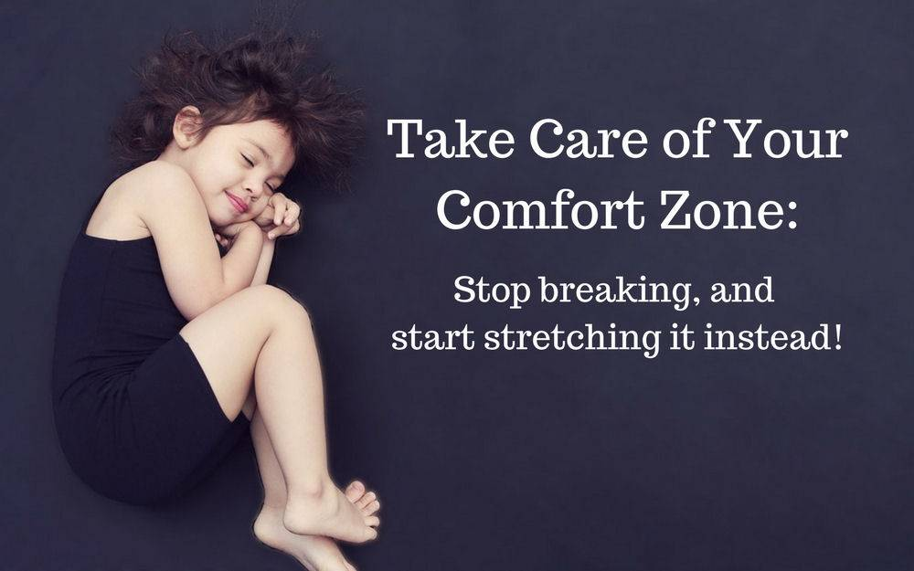 Take Care of Your Comfort Zone