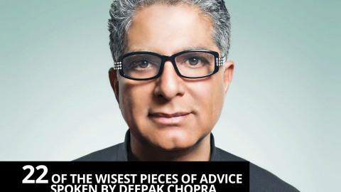 22 of the wisest pieces of advice spoken by Deepak Chopra