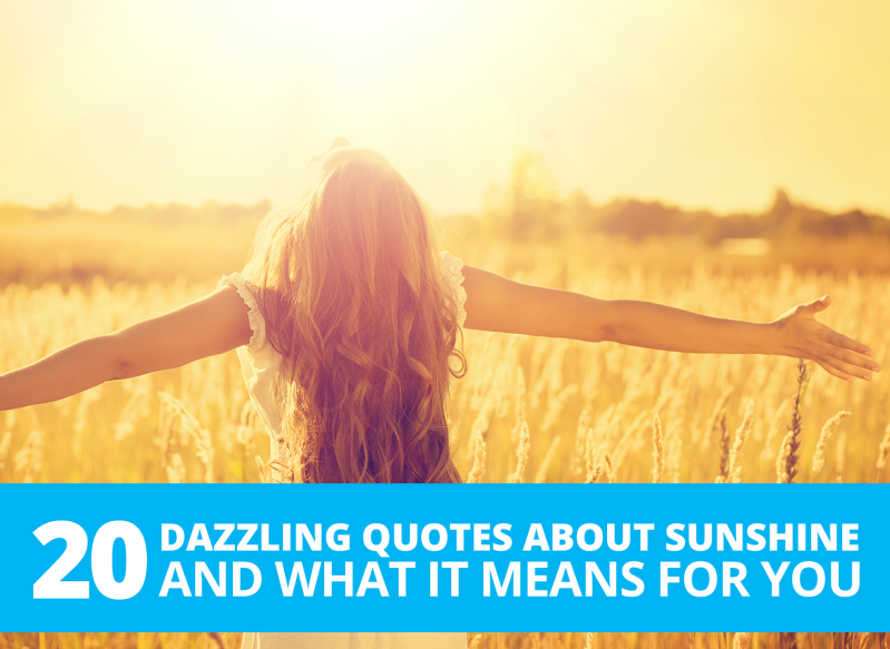 20 Dazzling Quotes About Sunshine And What It Means For You By The