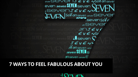 7 ways to feel fabulous about you