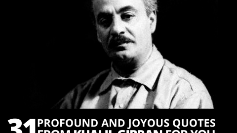 31 profound and joyous quotes from Khalil Gibran for you
