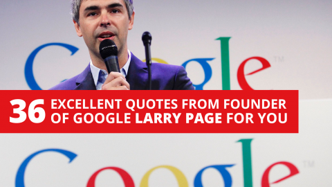 36 excellent quotes from founder of Google Larry Page for you to enjoy