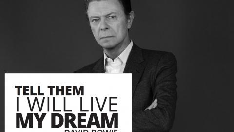Tell them I will live my dream – David Bowie