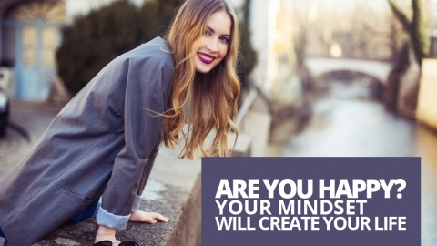 Are you happy? Your mindset will create your life… by Kate Varvedo