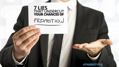 7 Lies That Undercut Your Chances Of Promotion by Jennifer Gresham