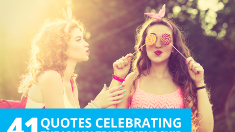 41 quotes celebrating the joy in true friendship by The Best You