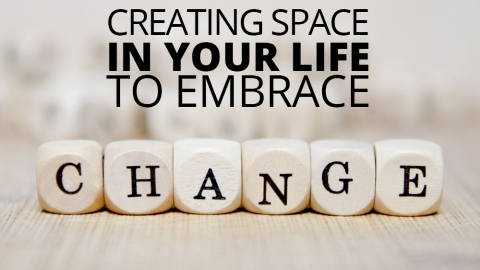 Creating space in your life to embrace change by Kate Varvedo