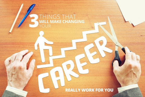 3 Things That Will Make Changing Your Career Really Work For You by Natalie Ekberg