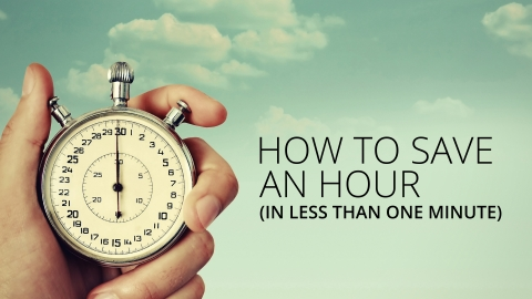 How to save an hour (in less than a minute)
